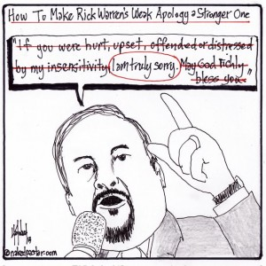 Cartoon thanks to David Hartman (http://www.patheos.com/blogs/nakedpastor/2013/10/what-my-wife-says-when-i-apologize-like-rick-warren/)